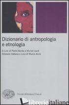 DIZIONARIO DI ANTROPOLOGIA E ETNOLOGIA - BONTE P. (CUR.); IZARD M. (CUR.); AIME M. (CUR.)