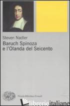 BARUCH SPINOZA E L'OLANDA DEL SEICENTO - NADLER STEVEN