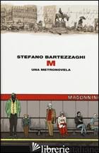 M. UNA METRONOVELA - BARTEZZAGHI STEFANO