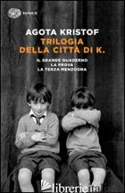 TRILOGIA DELLA CITTA' DI K. - KRISTOF AGOTA