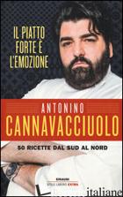 PIATTO FORTE E' L'EMOZIONE. 50 RICETTE DAL SUD AL NORD. EDIZ. ILLUSTRATA (IL) - CANNAVACCIUOLO ANTONINO
