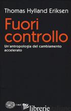 FUORI CONTROLLO. UN'ANTROPOLOGIA DEL CAMBIAMENTO ACCELERATO - HYLLAND ERIKSEN THOMAS