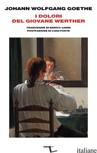 DOLORI DEL GIOVANE WERTHER (I) - GOETHE JOHANN WOLFGANG
