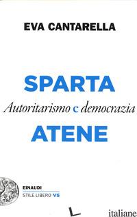 SPARTA E ATENE. AUTORITARISMO E DEMOCRAZIA - CANTARELLA EVA