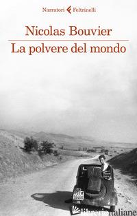 POLVERE DEL MONDO (LA) - BOUVIER NICOLAS
