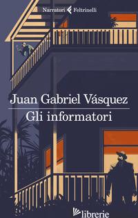 INFORMATORI (GLI) - VASQUEZ JUAN GABRIEL