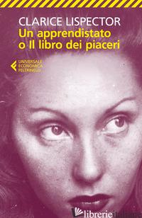 APPRENDISTATO O IL LIBRO DEI PIACERI (UN) - LISPECTOR CLARICE