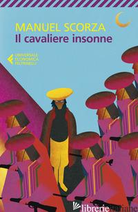 CAVALIERE INSONNE. TERZA BALLATA (IL) - SCORZA MANUEL