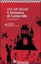 FANTASMA DI CANTERVILLE E ALTRI RACCONTI (IL) - WILDE OSCAR; ROTA SPERTI S. (CUR.)