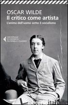 CRITICO COME ARTISTA-L'ANIMA DELL'UOMO SOTTO IL SOCIALISMO. TESTO INGLESE A FRON - WILDE OSCAR; CENI A. (CUR.)