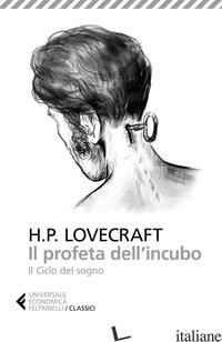 PROFETA DELL'INCUBO. IL CICLO DEL SOGNO (IL) - LOVECRAFT HOWARD P.; ALTIERI S. (CUR.)