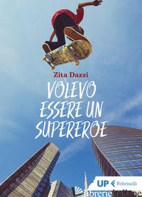 VOLEVO ESSERE UN SUPEREROE - DAZZI ZITA