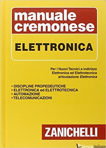 MANUALE CREMONESE DI ELETTRONICA. PER I NUOVI TECNICI. ARTICOLAZIONI DI ELETTRON - MIRANDOLA STEFANO; LIBERATORE ANTONINO; MARCHESELLI LICIA
