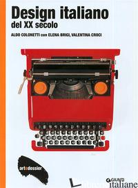 DESIGN ITALIANO DEL XX SECOLO. EDIZ. ILLUSTRATA - COLONETTI ALDO; BRIGI ELENA; CROCI VALENTINA