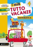 MIO TUTTO VACANZE. MATEMATICA. PER LA SCUOLA ELEMENTARE (IL). VOL. 4 - AAVV
