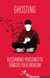 GHOSTING - PERISSINOTTO ALESSANDRO; BRAGONI FABRIZIO FULIO