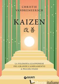 KAIZEN. LA FILOSOFIA GIAPPONESE DEL GRANDE CAMBIAMENTO A PICCOLI PASSI - VANBREMEERSCH CHRISTIE