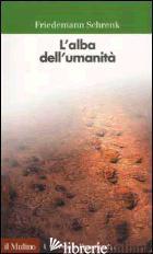 ALBA DELL'UMANITA' (L') - SCHRENK FRIEDEMANN