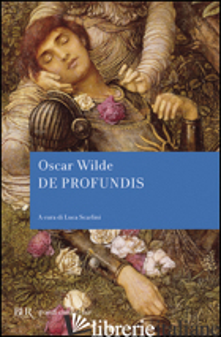 DE PROFUNDIS - WILDE OSCAR; SCARLINI L. (CUR.)