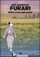 FURARI. SULLE ORME DEL VENTO - TANIGUCHI JIRO