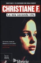 CHRISTIANE F. LA MIA SECONDA VITA - FELSCHERINOW CHRISTIANE V.; VUKOVIC SONJA