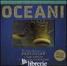 OCEANI. UN LIBRO ILLUSTRATO IN PHOTICULAR®. EDIZ. ILLUSTRATA - KAINEN DAN; KAUFMANN CAROL