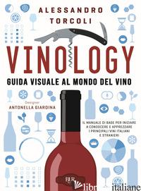 VINOLOGY. GUIDA VISUALE AI VINI D'ITALIA E DEL MONDO. I VINI ROSSI - TORCOLI ALESSANDRO; GIARDINA ANTONELLA