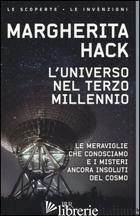 UNIVERSO NEL TERZO MILLENNIO. ?LE MERAVIGLIE CHE CONOSCIAMO E I MISTERI ANCORA I - HACK MARGHERITA