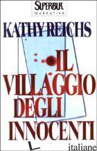 VILLAGGIO DEGLI INNOCENTI (IL) - REICHS KATHY