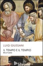 TEMPO E IL TEMPIO. DIO E L'UOMO (IL) - GIUSSANI LUIGI