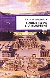 ANTICO REGIME E LA RIVOLUZIONE (L') - TOCQUEVILLE ALEXIS DE