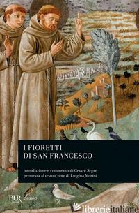 FIORETTI DI SAN FRANCESCO (I) - FRANCESCO D'ASSISI (SAN); MORLINI L. (CUR.)