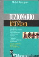 DIZIONARIO RAGIONATO DEI NOMI - FRANCIPANE MICHELE