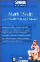 AVVENTURE DI TOM SAWYER (LE) - TWAIN MARK; CELATI G. (CUR.)