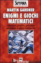 ENIGMI E GIOCHI MATEMATICI - GARDNER MARTIN