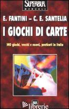 GIOCHI DI CARTE (I) - FANTINI ELVIO; SANTELIA CARLO E.