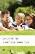 MESTIERE DI GENITORE (IL) - PETTER GUIDO