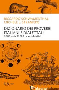 DIZIONARIO DEI PROVERBI ITALIANI CON ALCUNE VARIANTI DIALETTALI - SCHWAMENTHAL RICCARDO; STRANIERO MICHELE L.