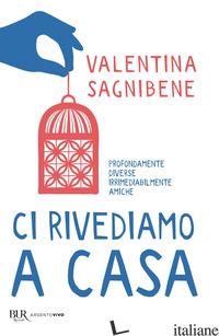 CI RIVEDIAMO A CASA - SAGNIBENE VALENTINA