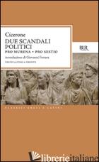 DUE SCANDALI POLITICI: PRO MURENA. PRO SESTIO - CICERONE MARCO TULLIO