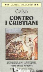 CONTRO I CRISTIANI-IL DISCORSO DI VERITA' - CELSO AULO CORNELIO; RIZZO A. (CUR.)