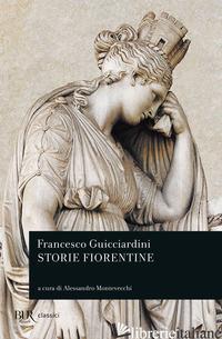 STORIE FIORENTINE - GUICCIARDINI FRANCESCO; MONTEVECCHI A. (CUR.)