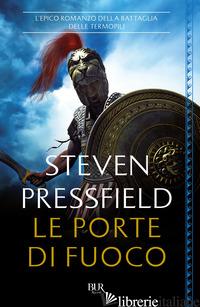 PORTE DI FUOCO. L'EPICO ROMANZO DELLA BATTAGLIA DELLE TERMOPILI (LE) - PRESSFIELD STEVEN