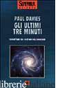 ULTIMI TRE MINUTI. CONGETTURE SUL DESTINO DELL'UNIVERSO (GLI) - DAVIES PAUL