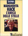 AMICA DELLE STELLE. STORIA DI UNA VITA (L') - HACK MARGHERITA