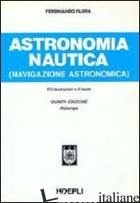 ASTRONOMIA NAUTICA (NAVIGAZIONE ASTRONOMICA). PER GLI IST. TECNICI NAUTICI - FLORA FERDINANDO