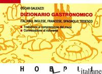 DIZIONARIO GASTRONOMICO. EDIZ. MULTILINGUE - GALEAZZI OSCAR