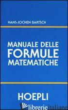 MANUALE DELLE FORMULE MATEMATICHE - BARTSCH H. JOCHEN