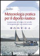 METEOROLOGIA PRATICA PER IL DIPORTO NAUTICO. LA PREVISIONE DEL TEMPO E LE TECNIC - FERRI SILVIA