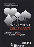 ENCICLOPEDIA DELLE CARTE. LA TEORIA E LA PRATICA DI OLTRE 1000 GIOCHI - FARINA GIAMPIERO; LAMBERTO ALESSANDRO